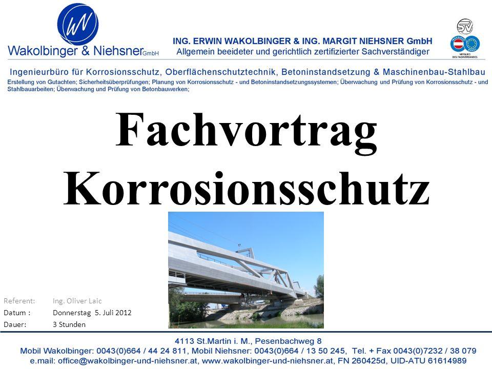 Fachvortrag Korrosionsschutz Referent:Ing. Oliver Laic Datum :Donnerstag 5. Juli 2012 Dauer:3 Stunden
