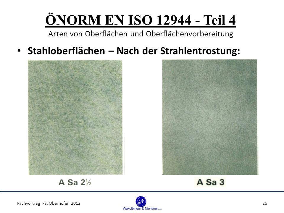ÖNORM EN ISO 12944 - Teil 4 Arten von Oberflächen und Oberflächenvorbereitung Stahloberflächen – Nach der Strahlentrostung: Fachvortrag Fa.
