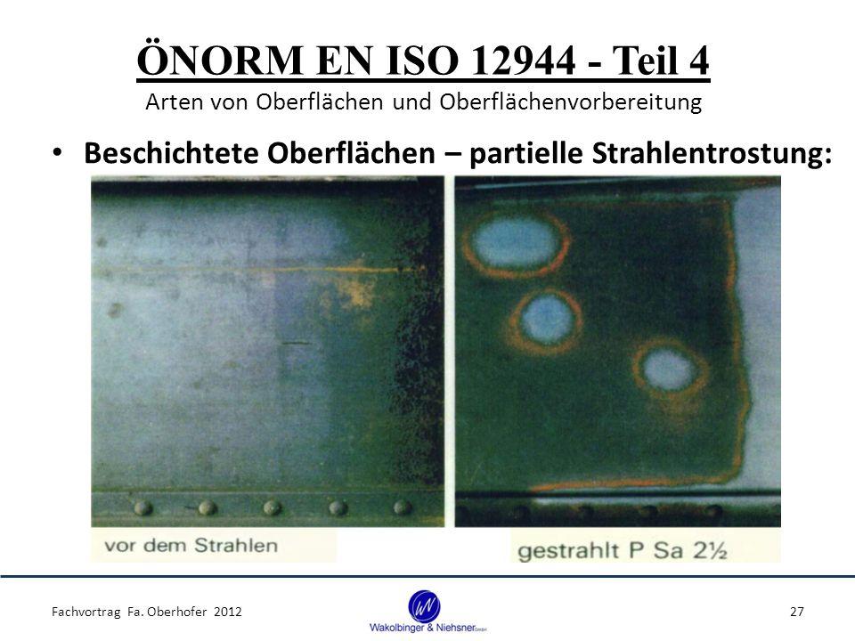 ÖNORM EN ISO 12944 - Teil 4 Arten von Oberflächen und Oberflächenvorbereitung Beschichtete Oberflächen – partielle Strahlentrostung: Fachvortrag Fa. O