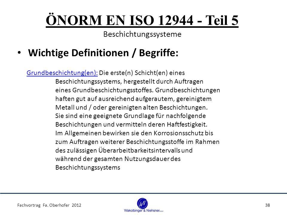 ÖNORM EN ISO 12944 - Teil 5 Beschichtungssysteme Wichtige Definitionen / Begriffe: Fachvortrag Fa. Oberhofer 201238 Grundbeschichtung(en): Die erste(n