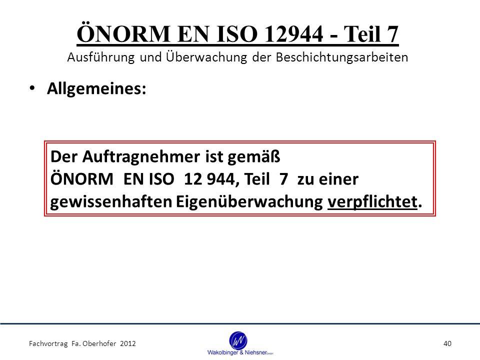 ÖNORM EN ISO 12944 - Teil 7 Ausführung und Überwachung der Beschichtungsarbeiten Allgemeines: Fachvortrag Fa. Oberhofer 201240 Der Auftragnehmer ist g