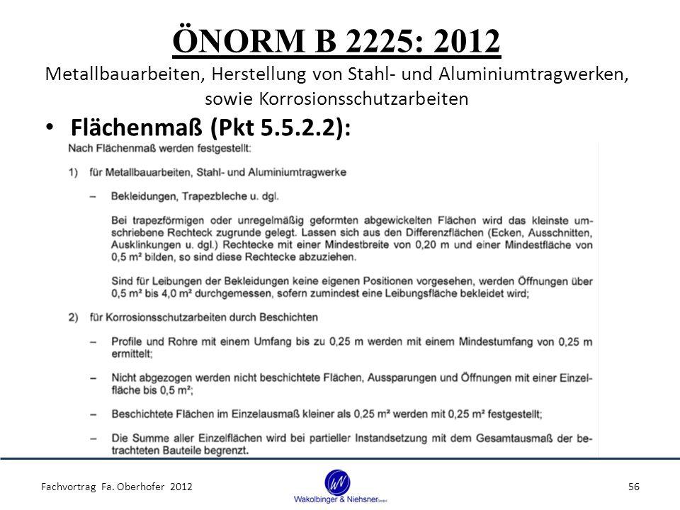 ÖNORM B 2225: 2012 Metallbauarbeiten, Herstellung von Stahl- und Aluminiumtragwerken, sowie Korrosionsschutzarbeiten Flächenmaß (Pkt 5.5.2.2): Fachvortrag Fa.