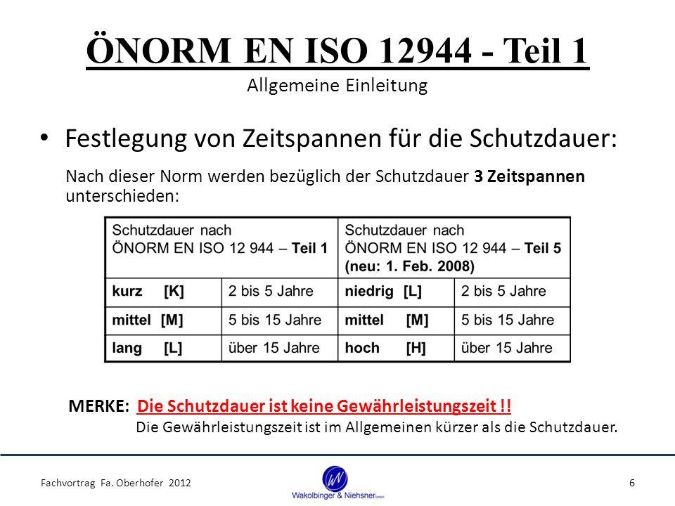 ÖNORM EN ISO 12944 - Teil 1 Allgemeine Einleitung Festlegung von Zeitspannen für die Schutzdauer: Nach dieser Norm werden bezüglich der Schutzdauer 3