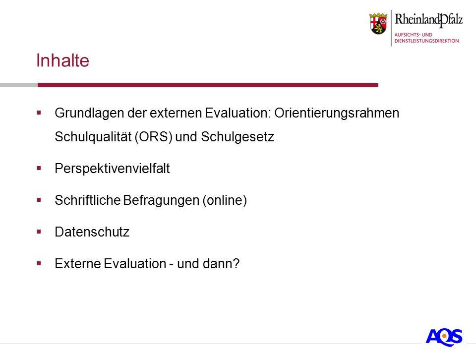 Inhalte  Grundlagen der externen Evaluation: Orientierungsrahmen Schulqualität (ORS) und Schulgesetz  Perspektivenvielfalt  Schriftliche Befragunge