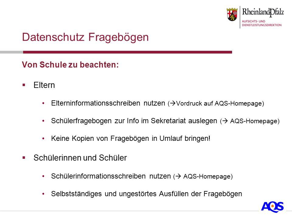Von Schule zu beachten:  Eltern Elterninformationsschreiben nutzen (  Vordruck auf AQS-Homepage) Schülerfragebogen zur Info im Sekretariat auslegen