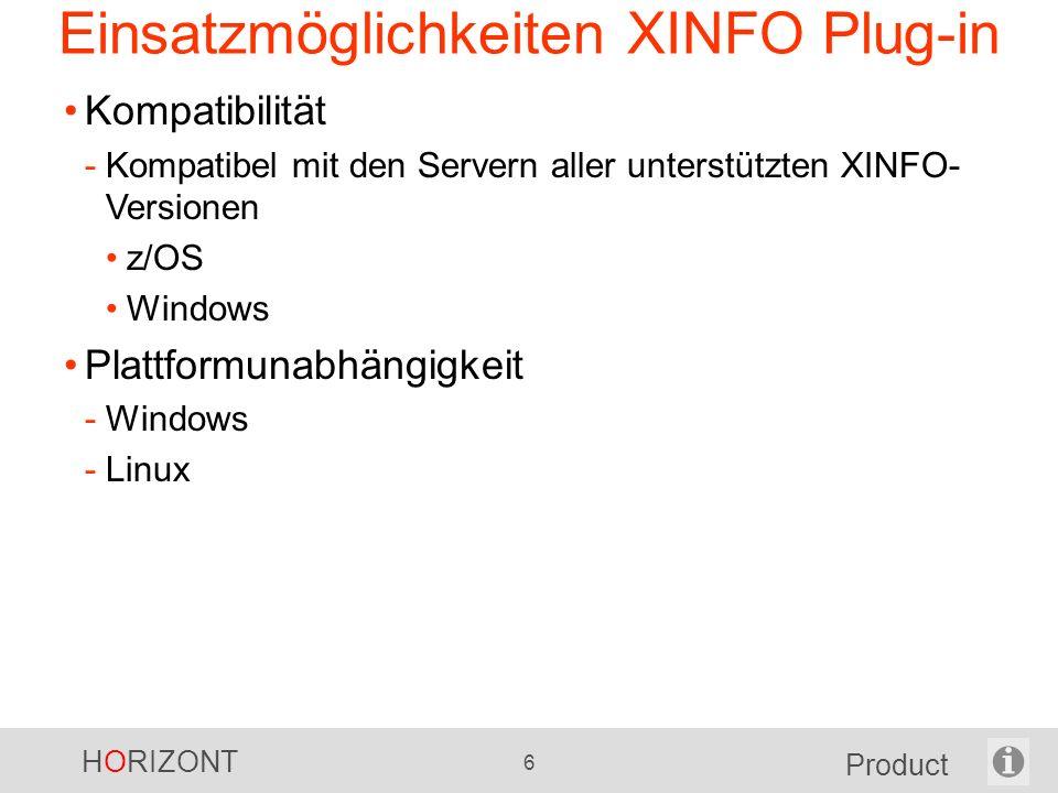 HORIZONT 6 Product Einsatzmöglichkeiten XINFO Plug-in Kompatibilität -Kompatibel mit den Servern aller unterstützten XINFO- Versionen z/OS Windows Plattformunabhängigkeit -Windows -Linux