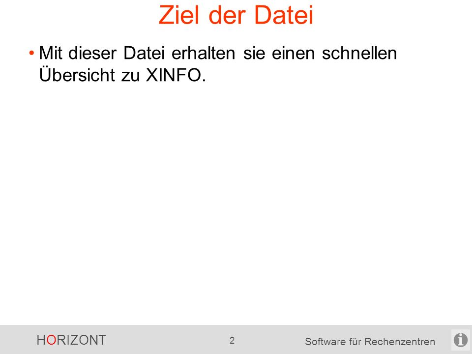 HORIZONT 22 Software für Rechenzentren XINFO sonstige Möglichkeiten sehr viele Export-Möglichkeiten -für die Text-Daten -für die Grafiken automatisch erstellte RZ-Dokumentation, z.B.