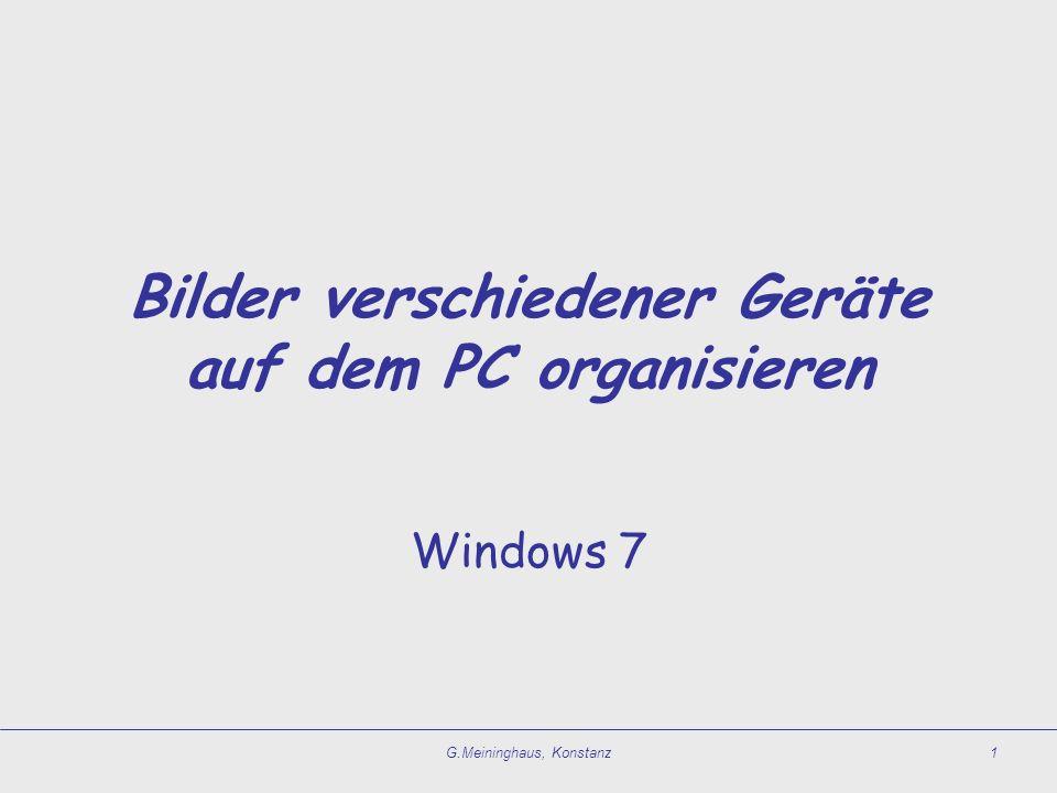G.Meininghaus, Konstanz1 Bilder verschiedener Geräte auf dem PC organisieren Windows 7