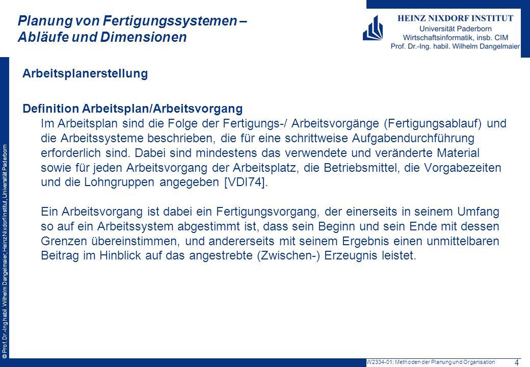 © Prof. Dr.-Ing habil. Wilhelm Dangelmaier, Heinz Nixdorf Institut, Universität Paderborn Planung von Fertigungssystemen – Abläufe und Dimensionen Arb