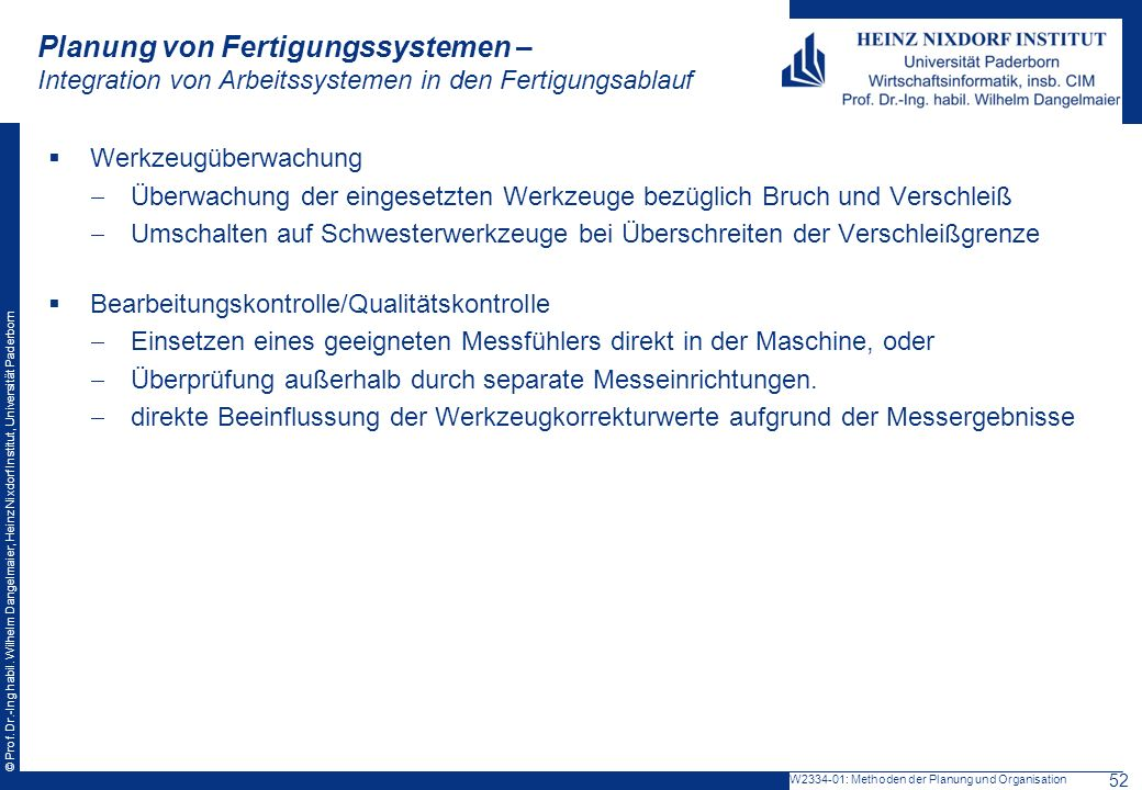 © Prof. Dr.-Ing habil. Wilhelm Dangelmaier, Heinz Nixdorf Institut, Universität Paderborn Planung von Fertigungssystemen – Integration von Arbeitssyst