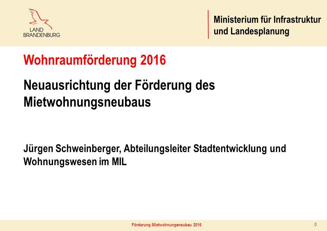 Förderung Mietwohnungsneubau 2016 0 Wohnraumförderung 2016 Neuausrichtung der Förderung des Mietwohnungsneubaus Jürgen Schweinberger, Abteilungsleiter