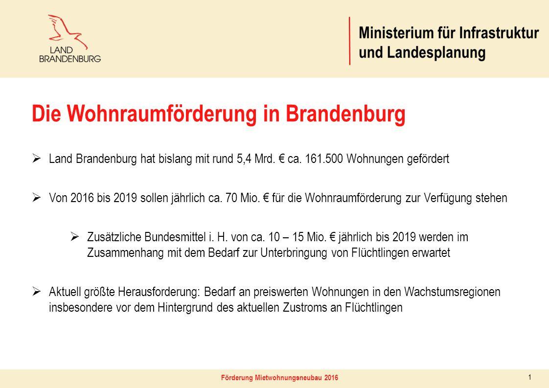 Förderung Mietwohnungsneubau 2016 1 Die Wohnraumförderung in Brandenburg  Land Brandenburg hat bislang mit rund 5,4 Mrd. € ca. 161.500 Wohnungen gefö