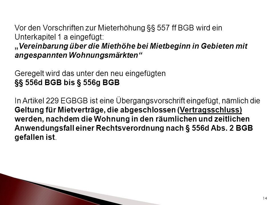 """Vor den Vorschriften zur Mieterhöhung §§ 557 ff BGB wird ein Unterkapitel 1 a eingefügt: """"Vereinbarung über die Miethöhe bei Mietbeginn in Gebieten mi"""