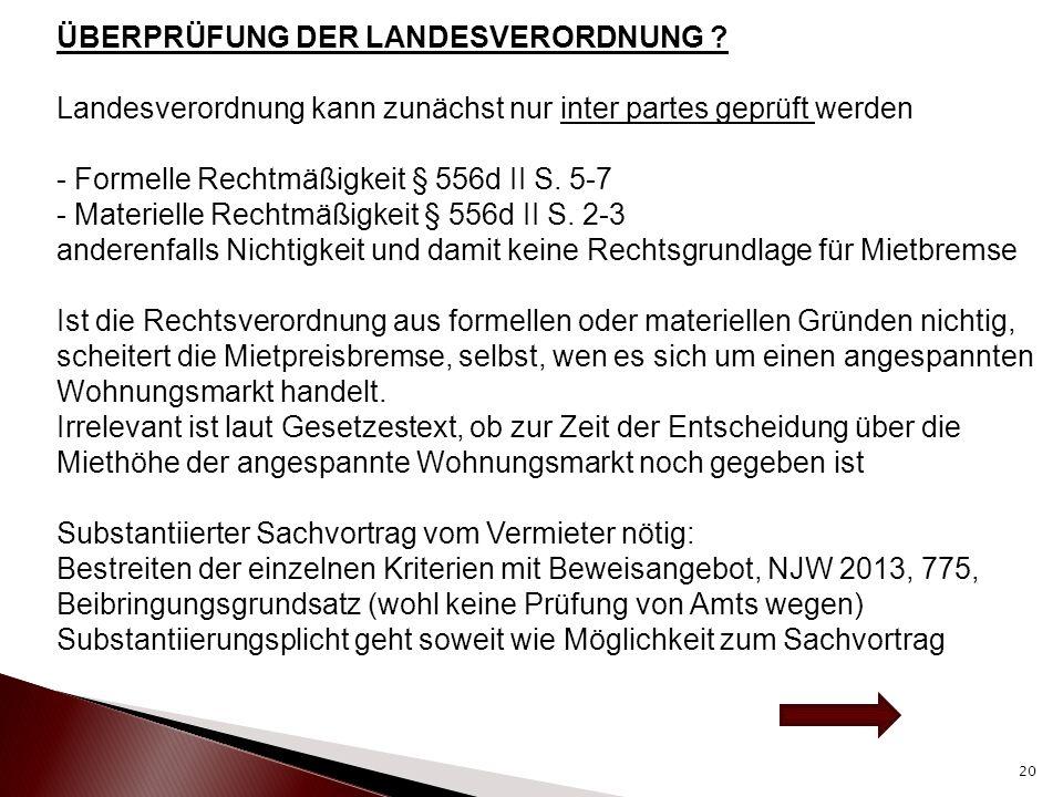 ÜBERPRÜFUNG DER LANDESVERORDNUNG ? Landesverordnung kann zunächst nur inter partes geprüft werden - Formelle Rechtmäßigkeit § 556d II S. 5-7 - Materie