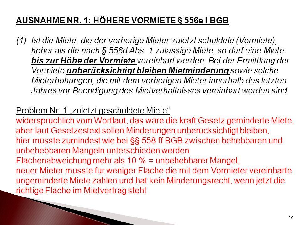 AUSNAHME NR. 1: HÖHERE VORMIETE § 556e I BGB (1)Ist die Miete, die der vorherige Mieter zuletzt schuldete (Vormiete), höher als die nach § 556d Abs. 1