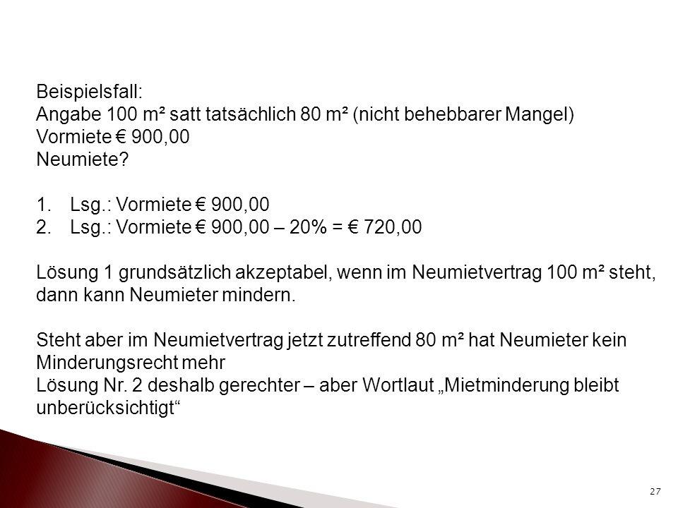 Beispielsfall: Angabe 100 m² satt tatsächlich 80 m² (nicht behebbarer Mangel) Vormiete € 900,00 Neumiete? 1.Lsg.: Vormiete € 900,00 2.Lsg.: Vormiete €