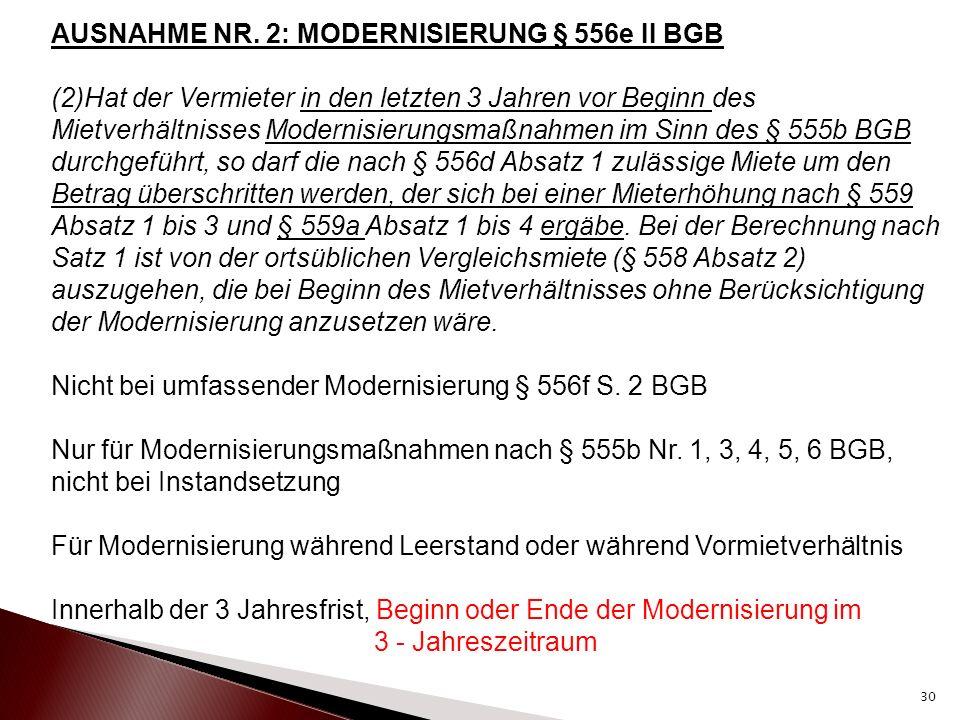AUSNAHME NR. 2: MODERNISIERUNG § 556e II BGB (2)Hat der Vermieter in den letzten 3 Jahren vor Beginn des Mietverhältnisses Modernisierungsmaßnahmen im