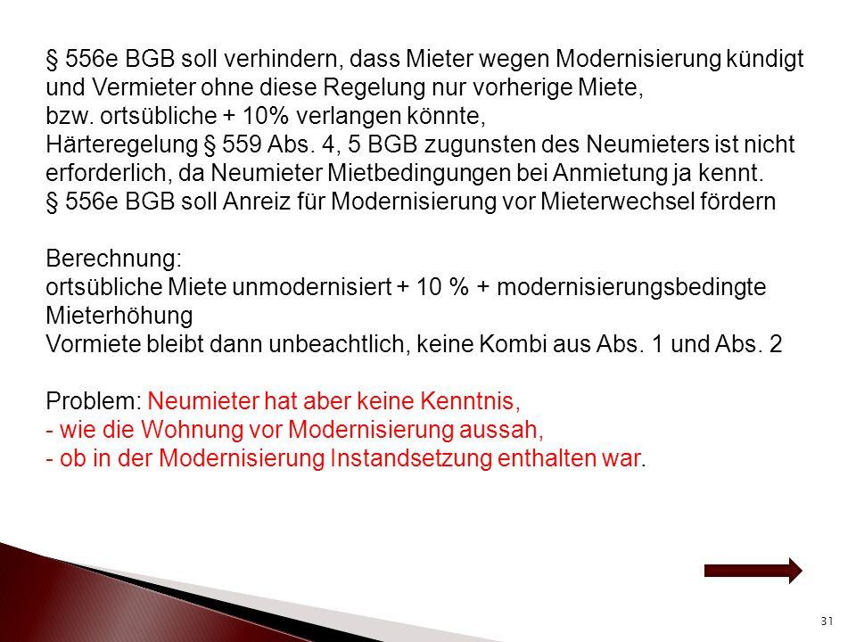 § 556e BGB soll verhindern, dass Mieter wegen Modernisierung kündigt und Vermieter ohne diese Regelung nur vorherige Miete, bzw. ortsübliche + 10% ver