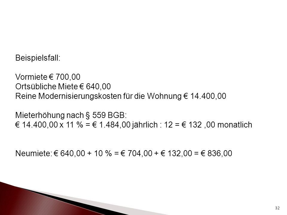 Beispielsfall: Vormiete € 700,00 Ortsübliche Miete € 640,00 Reine Modernisierungskosten für die Wohnung € 14.400,00 Mieterhöhung nach § 559 BGB: € 14.