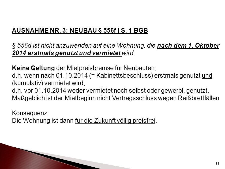 AUSNAHME NR. 3: NEUBAU § 556f I S. 1 BGB § 556d ist nicht anzuwenden auf eine Wohnung, die nach dem 1. Oktober 2014 erstmals genutzt und vermietet wir