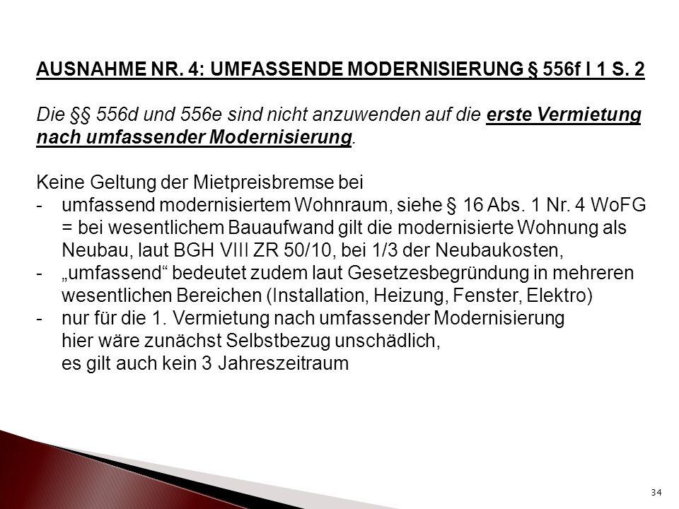 AUSNAHME NR. 4: UMFASSENDE MODERNISIERUNG § 556f I 1 S. 2 Die §§ 556d und 556e sind nicht anzuwenden auf die erste Vermietung nach umfassender Moderni