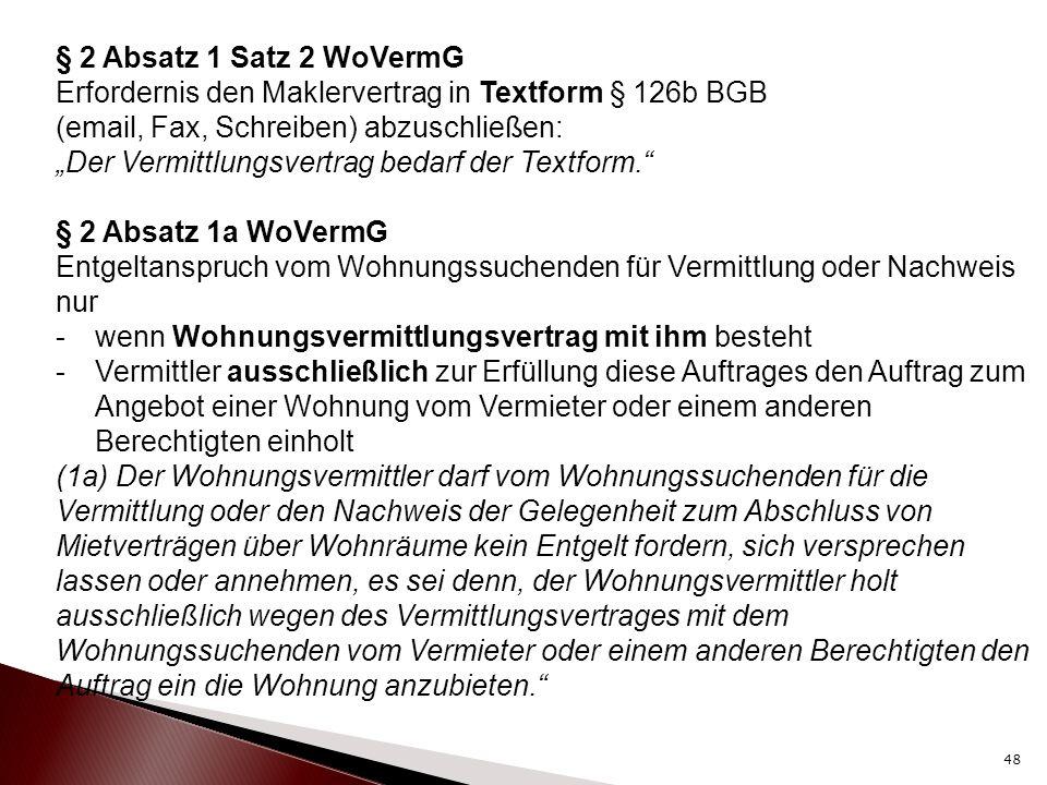 """§ 2 Absatz 1 Satz 2 WoVermG Erfordernis den Maklervertrag in Textform § 126b BGB (email, Fax, Schreiben) abzuschließen: """"Der Vermittlungsvertrag bedar"""
