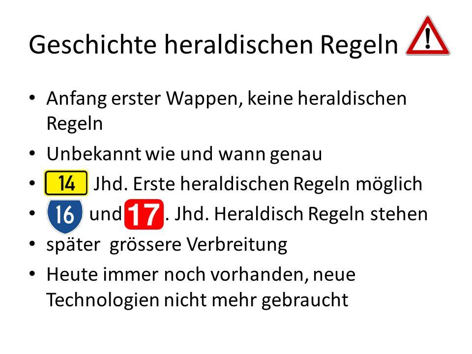 Geschichte heraldischen Regeln Anfang erster Wappen, keine heraldischen Regeln Unbekannt wie und wann genau Jhd. Erste heraldischen Regeln möglich und