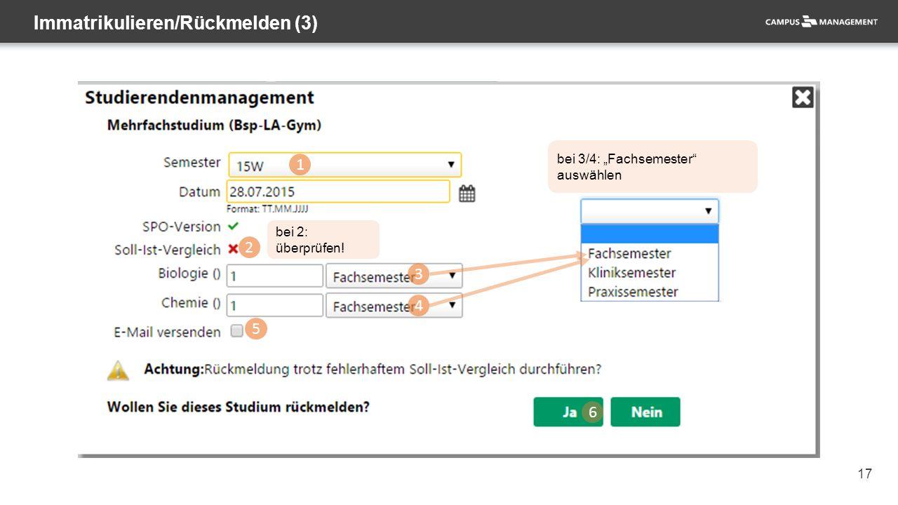 """17 Immatrikulieren/Rückmelden (3) 1 2 3 4 5 6 bei 3/4: """"Fachsemester auswählen bei 2: überprüfen!"""