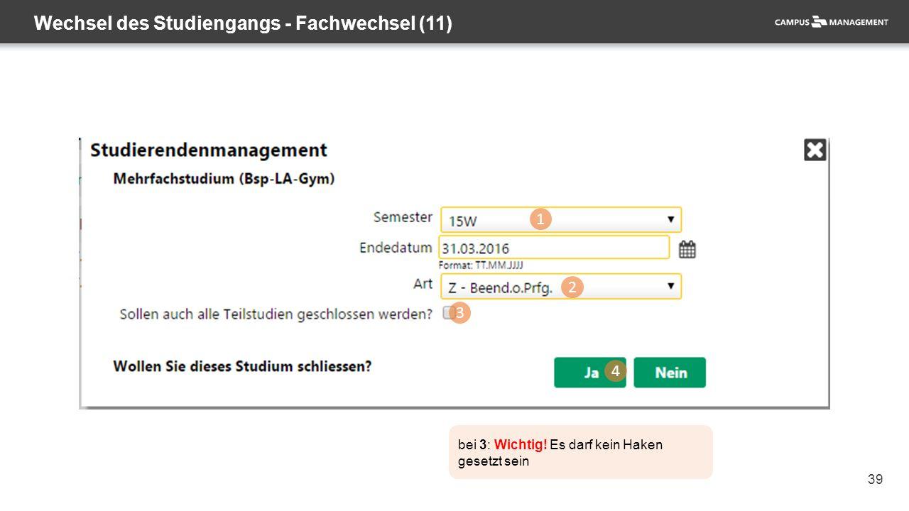 39 Wechsel des Studiengangs - Fachwechsel (11) 1 2 3 4 bei 3: Wichtig.
