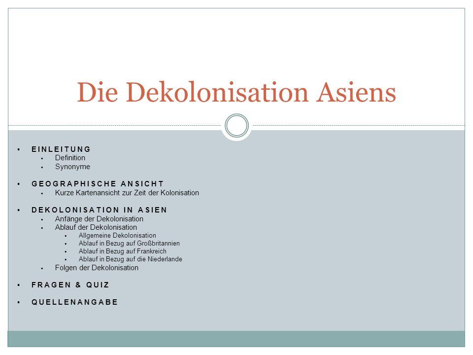  EINLEITUNG  Definition  Synonyme  GEOGRAPHISCHE ANSICHT  Kurze Kartenansicht zur Zeit der Kolonisation  DEKOLONISATION IN ASIEN  Anfänge der D