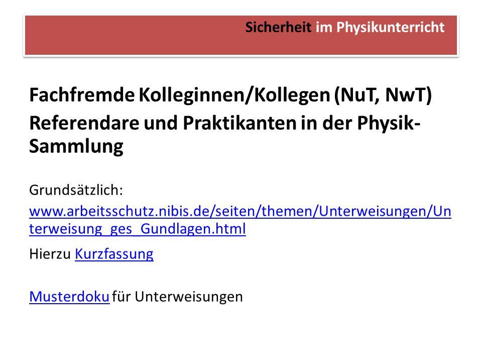 Sicherheit im Physikunterricht Fachfremde Kolleginnen/Kollegen (NuT, NwT) Referendare und Praktikanten in der Physik- Sammlung Grundsätzlich: www.arbe
