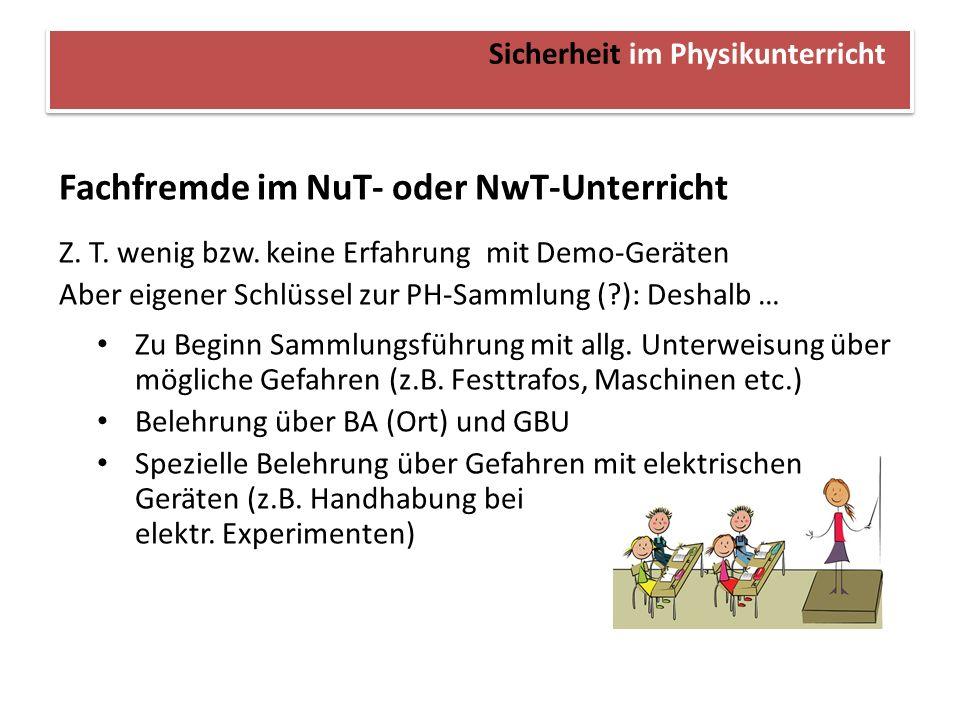 Sicherheit im Physikunterricht Fachfremde im NuT- oder NwT-Unterricht Z. T. wenig bzw. keine Erfahrung mit Demo-Geräten Aber eigener Schlüssel zur PH-