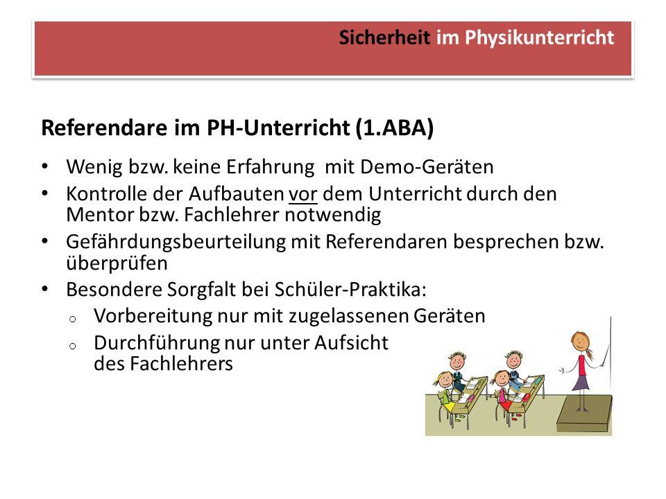 Sicherheit im Physikunterricht Referendare im PH-Unterricht (1.ABA) Wenig bzw. keine Erfahrung mit Demo-Geräten Kontrolle der Aufbauten vor dem Unterr