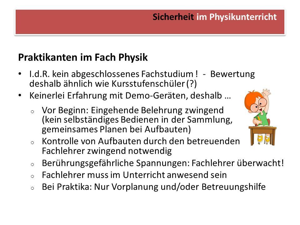 Sicherheit im Physikunterricht Praktikanten im Fach Physik I.d.R. kein abgeschlossenes Fachstudium ! - Bewertung deshalb ähnlich wie Kursstufenschüler