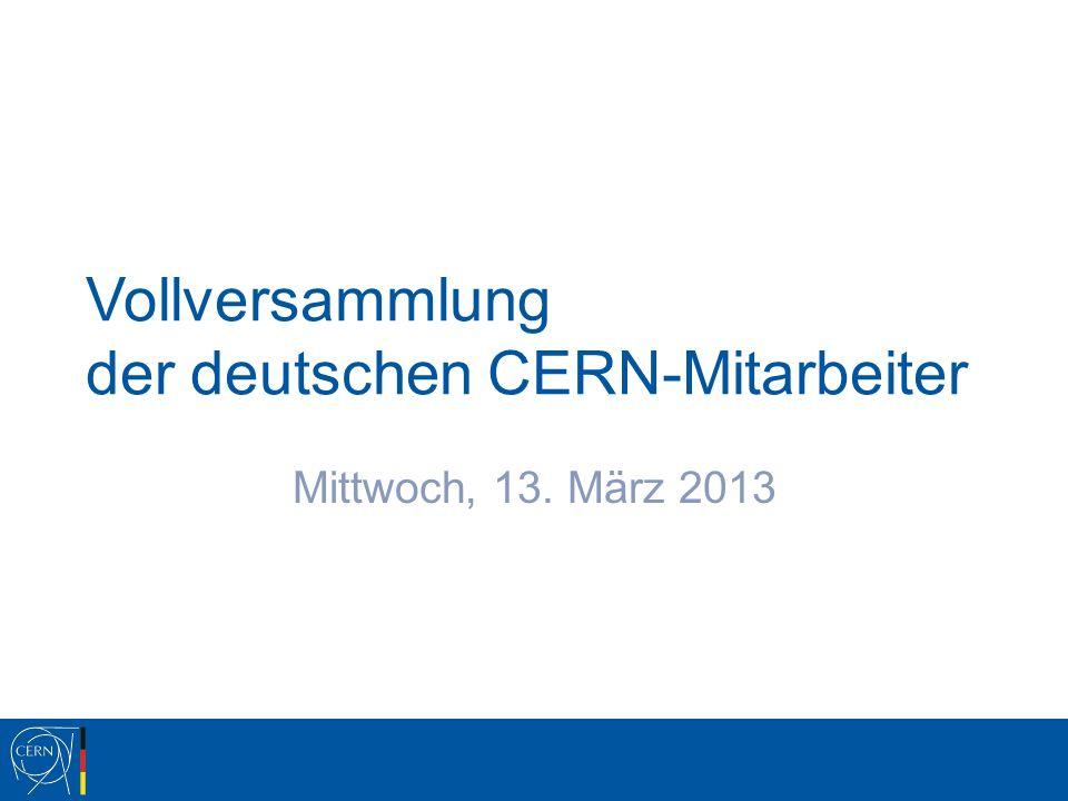 Vollversammlung der deutschen CERN-Mitarbeiter Mittwoch, 13. März 2013
