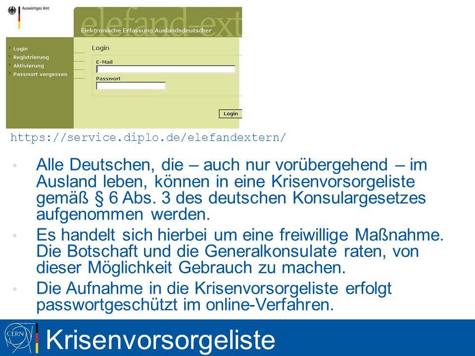 Krisenvorsorgeliste Alle Deutschen, die – auch nur vorübergehend – im Ausland leben, können in eine Krisenvorsorgeliste gemäß § 6 Abs. 3 des deutschen