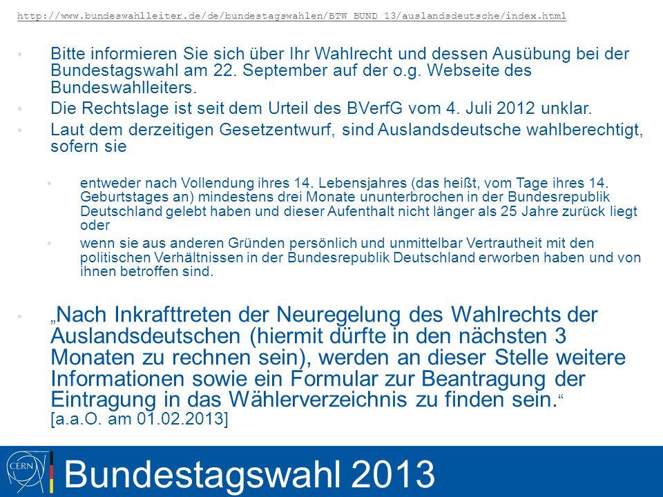 Bundestagswahl 2013 http://www.bundeswahlleiter.de/de/bundestagswahlen/BTW_BUND_13/auslandsdeutsche/index.html Bitte informieren Sie sich über Ihr Wah