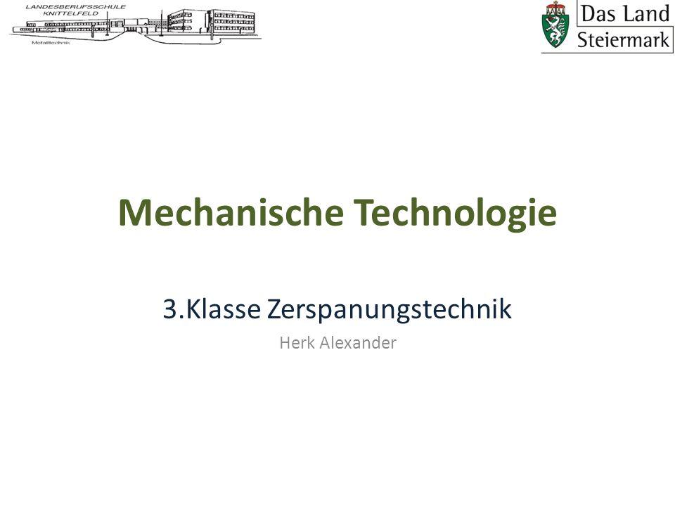 Mechanische Technologie 3.Klasse Zerspanungstechnik Herk Alexander
