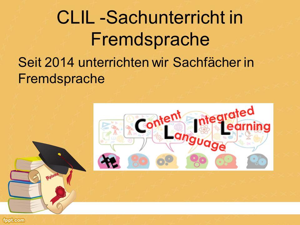 CLIL -Sachunterricht in Fremdsprache Seit 2014 unterrichten wir Sachfächer in Fremdsprache