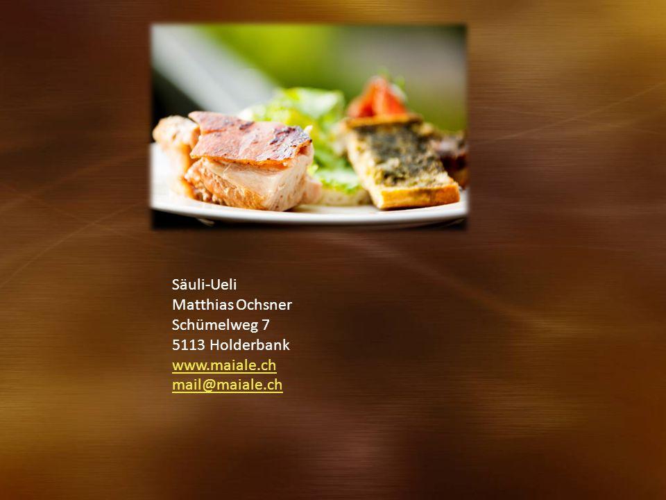 Säuli-Ueli Matthias Ochsner Schümelweg 7 5113 Holderbank www.maiale.ch mail@maiale.ch