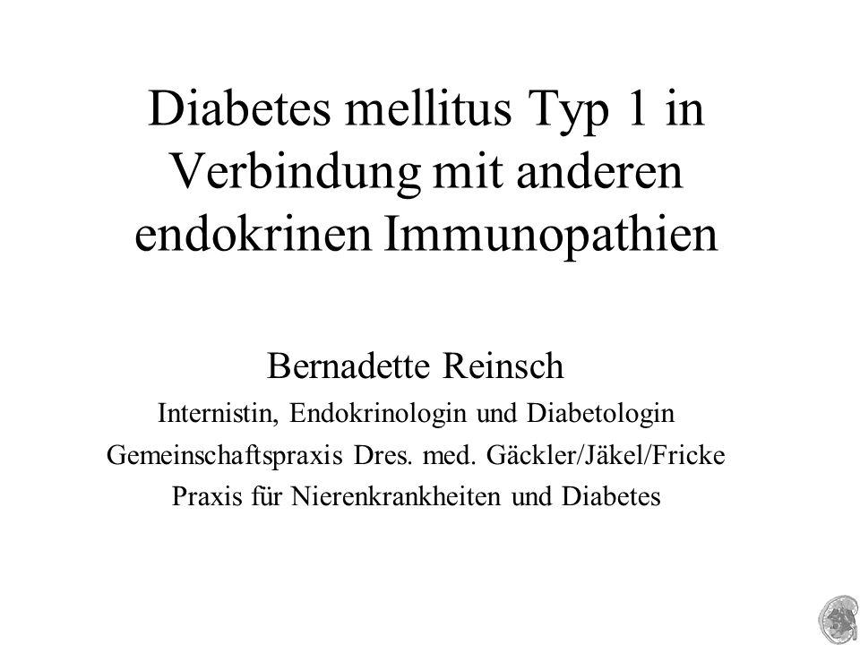 Diabetes mellitus Typ 1 in Verbindung mit anderen endokrinen Immunopathien Bernadette Reinsch Internistin, Endokrinologin und Diabetologin Gemeinschaftspraxis Dres.