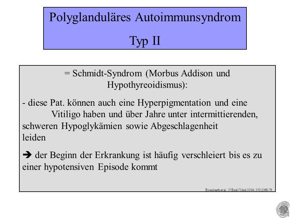 Polyglanduläres Autoimmunsyndrom Typ II = Schmidt-Syndrom (Morbus Addison und Hypothyreoidismus): - diese Pat.