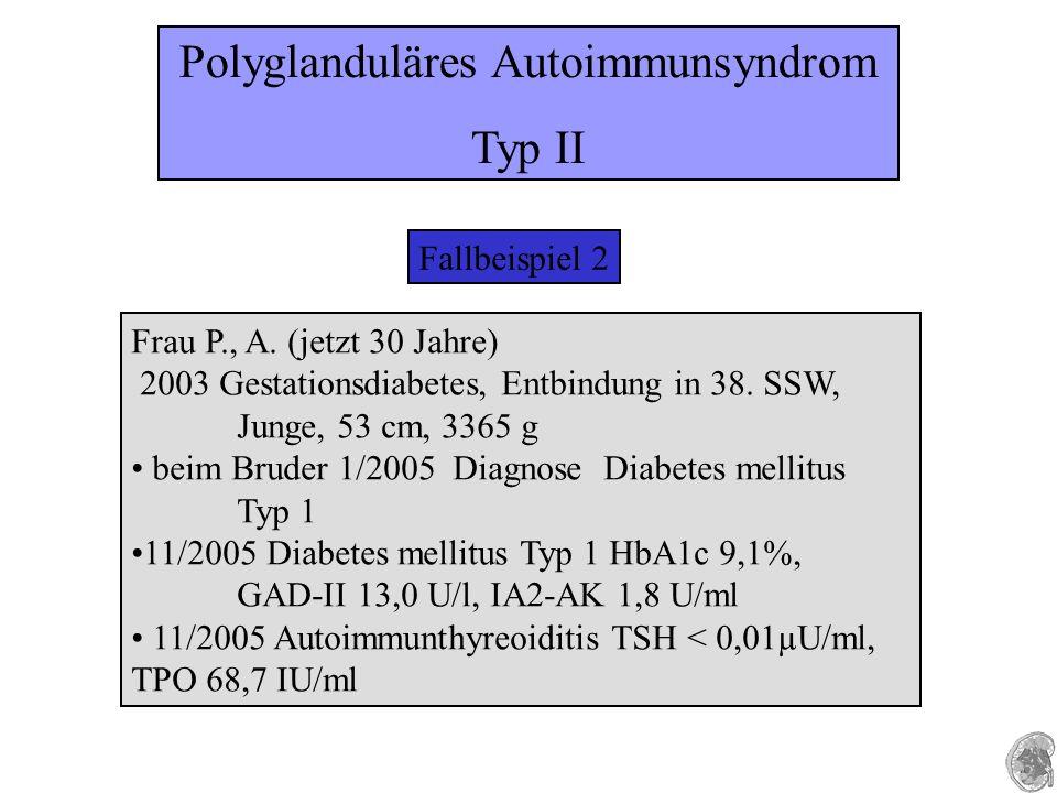 Fallbeispiel 2 Frau P., A. (jetzt 30 Jahre) 2003 Gestationsdiabetes, Entbindung in 38.