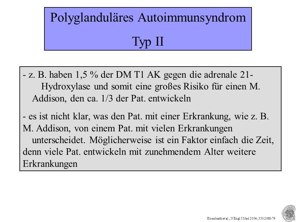 Polyglanduläres Autoimmunsyndrom Typ II - z. B.