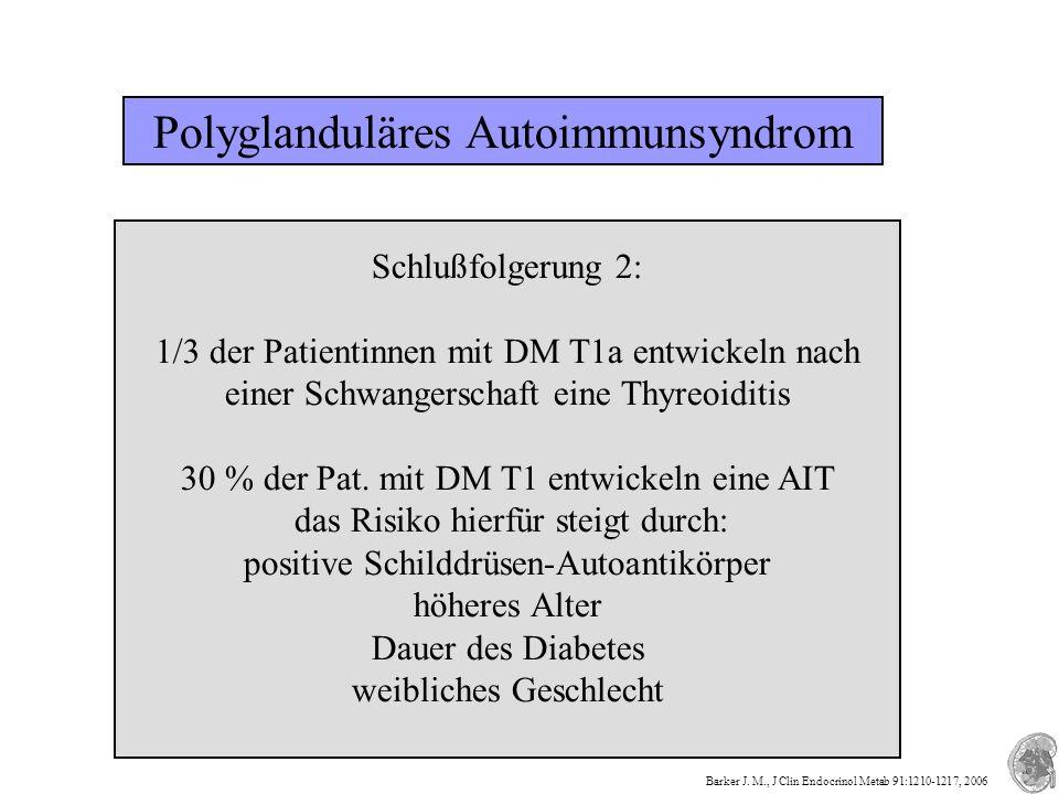 Polyglanduläres Autoimmunsyndrom Schlußfolgerung 2: 1/3 der Patientinnen mit DM T1a entwickeln nach einer Schwangerschaft eine Thyreoiditis 30 % der Pat.