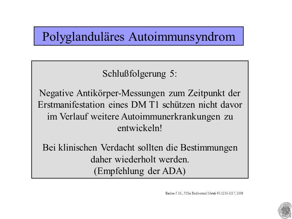 Polyglanduläres Autoimmunsyndrom Schlußfolgerung 5: Negative Antikörper-Messungen zum Zeitpunkt der Erstmanifestation eines DM T1 schützen nicht davor im Verlauf weitere Autoimmunerkrankungen zu entwickeln.