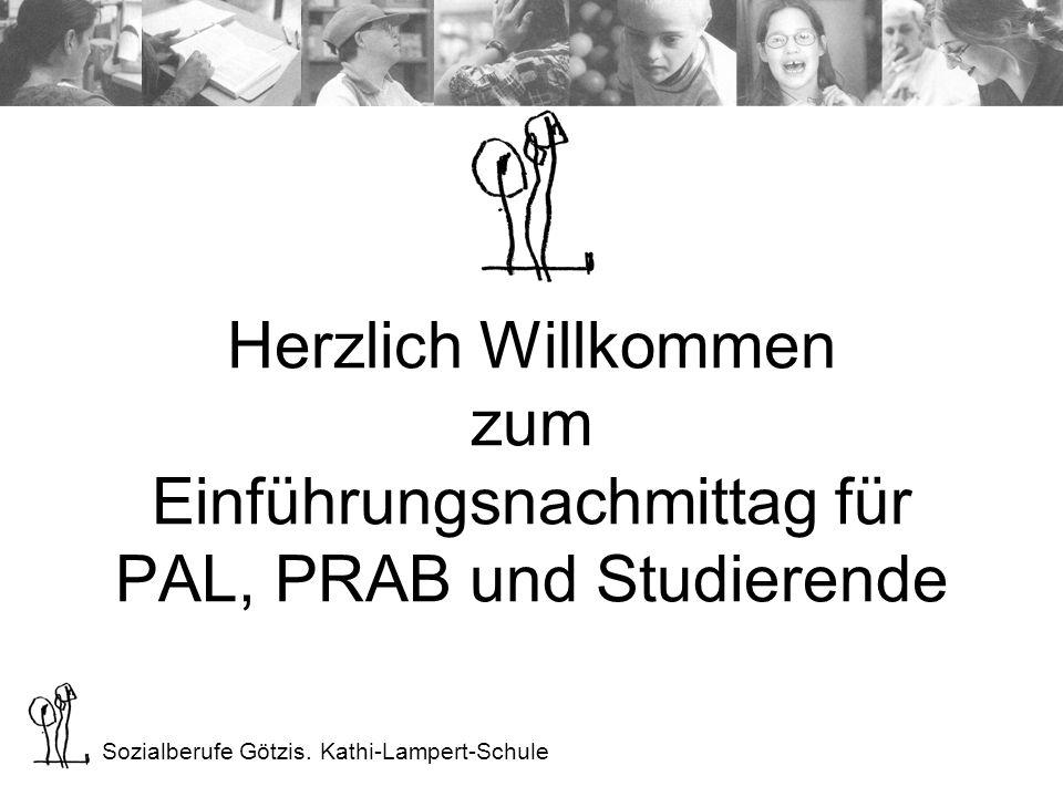 Sozialberufe Götzis. Kathi-Lampert-Schule Herzlich Willkommen zum Einführungsnachmittag für PAL, PRAB und Studierende
