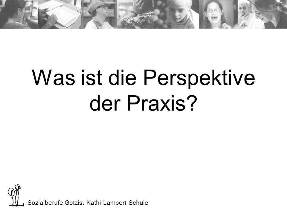 Sozialberufe Götzis. Kathi-Lampert-Schule Was ist die Perspektive der Praxis?