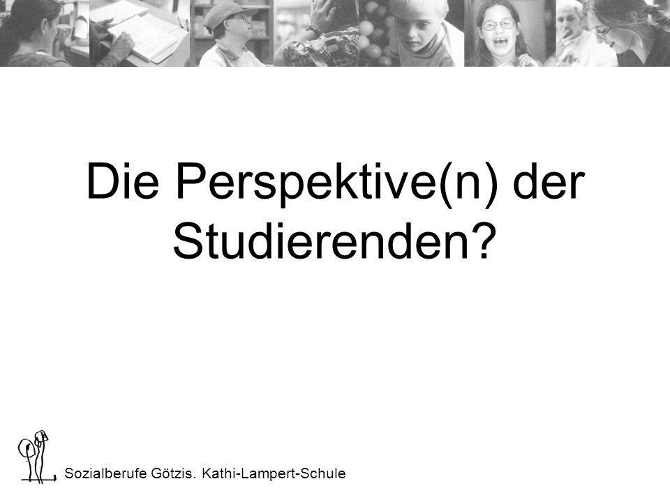 Sozialberufe Götzis. Kathi-Lampert-Schule Die Perspektive(n) der Studierenden?