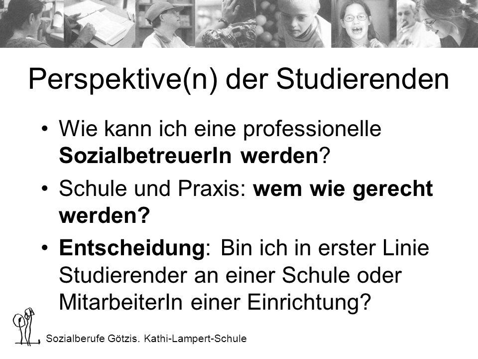 Sozialberufe Götzis. Kathi-Lampert-Schule Perspektive(n) der Studierenden Wie kann ich eine professionelle SozialbetreuerIn werden? Schule und Praxis: